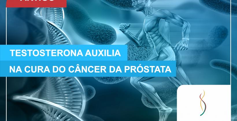 Testosterona Auxilia na Cura do Câncer de Próstata